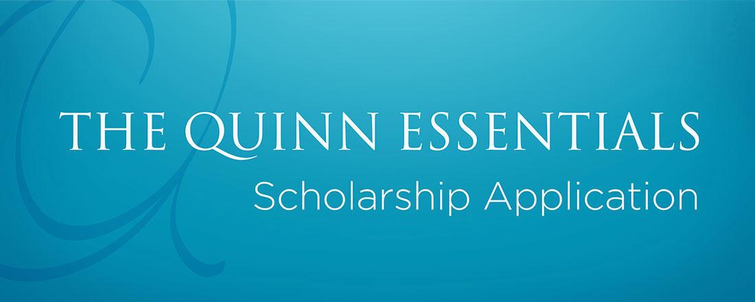 The Quinn essentials scholarship application